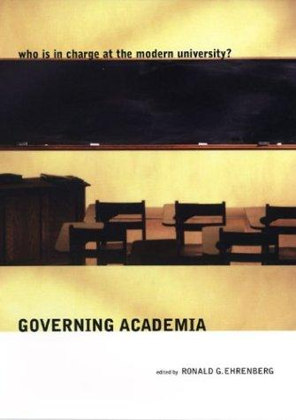 Governing Academia: Who Is in Charge at the Modern University?, Ehrenberg, Ronald (Editor)