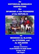 Download An Historical Research Respecting the Opinions of the Founders of the Republic on Negroes As Slaves, As Citizens, and As Soldiers