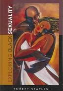 Exploring black sexuality by Robert Staples