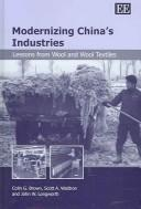 MODERNIZING CHINA'S INDUSTRIES: LESSONS FROM WOOL AND WOOL TEXTILES by COLIN G. BROWN