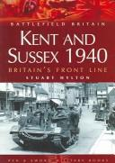 KENT AND SUSSEX, 1940: BRITAIN'S FRONT LINE by STUART HYLTON