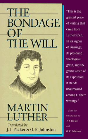 Bondage of the Will by Luther, Martin