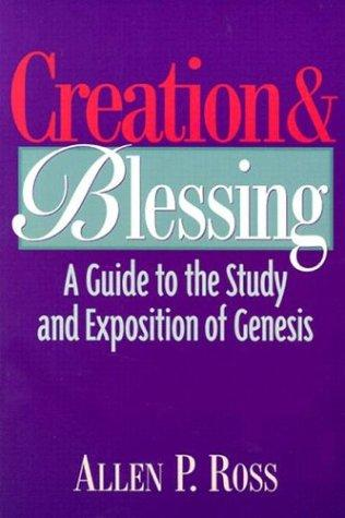 Creation & Blessing: Guide to the Study and Exposition of Genesis by Ross, Allen P.