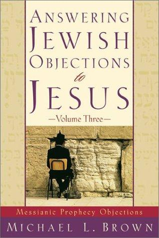 Answering Jewish Objections to Jesus, vol. 3 by Michael L. Brown