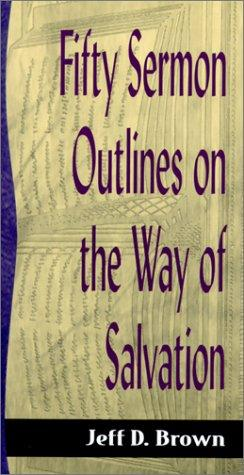 Fifty Sermon Outlines on the Way of Salvation (Sermon Outline Series) by Jeff D. Brown