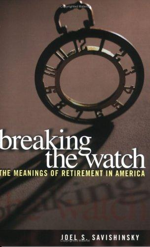 Breaking the watch by Joel S. Savishinsky