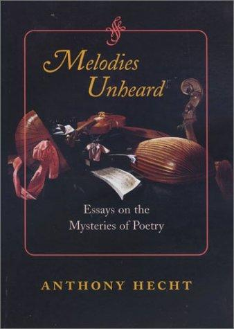 Melodies unheard by Anthony Hecht
