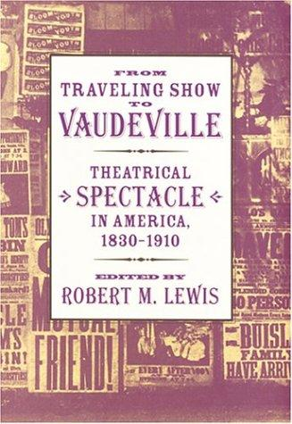 From Traveling Show to Vaudeville by Robert M. Lewis