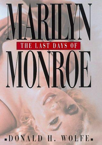 The last days of Marilyn Monroe by Wolfe, Donald H.