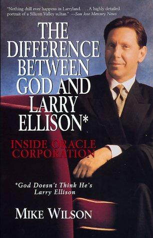 Difference Between God And Larry Ellison*, The   *god Doesn't Think He's Larry E by Mike Wilson