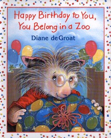Happy Birthday to you, you belong in a zoo by Diane De Groat