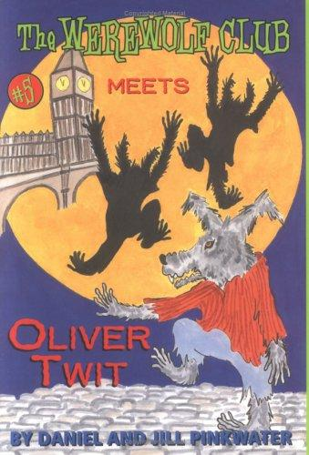 The Werewolf Club Meets Oliver Twit (Werewolf Club) by Daniel Manus Pinkwater
