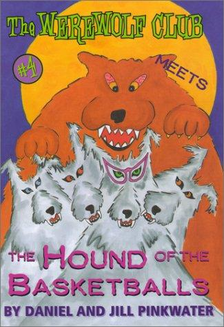 The Werewolf Club meets the Hound of the Basketballs by Daniel Manus Pinkwater