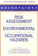 Uncertainty in the Risk Assessment of Environmental and Occupational Hazards by